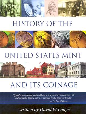 History of the U.S. Mint and Its Coinage - Lange, David, and Bowers, David (Foreword by), and Mead, Mary Jo (Contributions by)