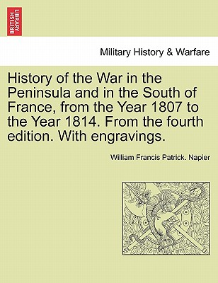 History of the War in the Peninsula and in the South of France, from the Year 1807 to the Year 1814. from the Fourth Edition. with Engravings. - Napier, William Francis Patrick
