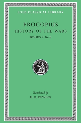 History of the Wars, Volume V: Books 7.36-8. (Gothic War) - Procopius, and Dewing, H B (Translated by)