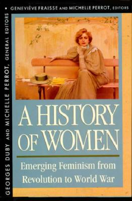 History of Women in the West, Volume IV: Emerging Feminism from Revolution to World War - Duby, Georges, Professor (Editor), and Perrot, Michelle (Editor), and Fraisse, Genevieve (Editor)