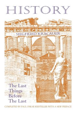 History-The Last Things Before the Last - Kracauer, Siegfried, and Kristeller, Paul Oskar