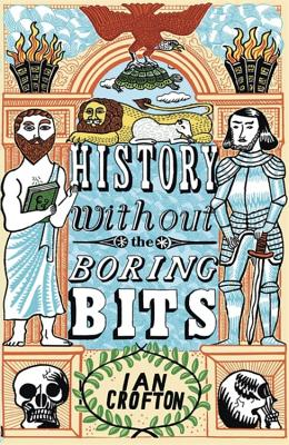 History Without the Boring Bits: A Curious Chronology of the World - Crofton, Ian