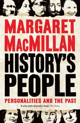 History's People: Personalities and the Past - MacMillan, Margaret, Professor