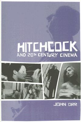 Hitchcock and Twentieth-Century Cinema - Orr, John, Professor
