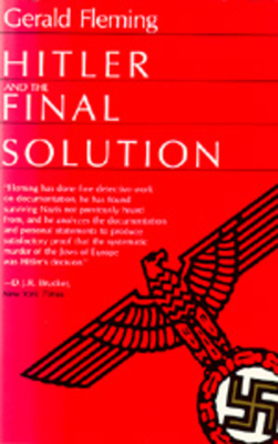 Hitler and the Final Solution - Fleming, Gerald, and Porter, James (Translated by), and Friedlander, Saul (Introduction by)