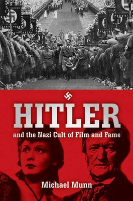 Hitler and the Nazi Cult of Film and Fame - Munn, Michael