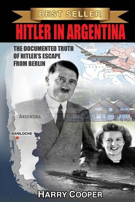 Hitler in Argentina: The Documented Truth of Hitler's Escape from Berlin - Cooper, Harry, Professor
