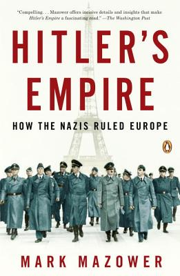 Hitler's Empire: How the Nazis Ruled Europe - Mazower, Mark