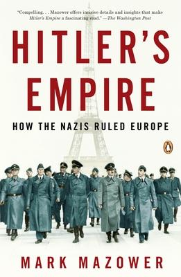 Hitler's Empire: How the Nazis Ruled Europe - Mazower, Mark