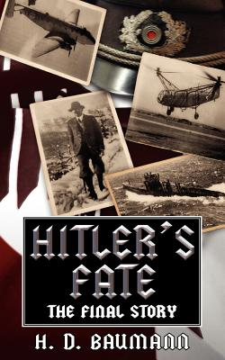 Hitler's Fate: The Final Story - Baumann, H D
