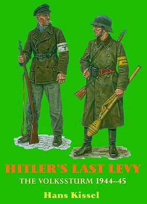 Hitler'S Last Levy: The Volkssturm 1944-45 - Kissel, Hans