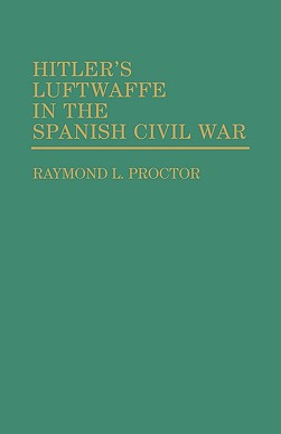 Hitler's Luftwaffe in the Spanish Civil War - Proctor, Raymond L