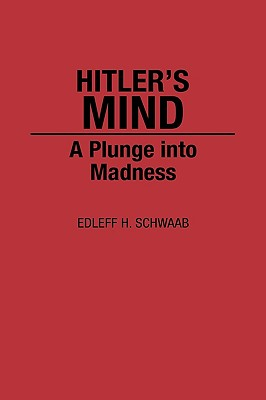 Hitler's Mind: A Plunge Into Madness - Schwaab, Edleff H
