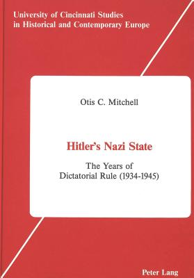 Hitler's Nazi State: The Years of Dictatorial Rule (1934-1945) - Mitchell, Otis C