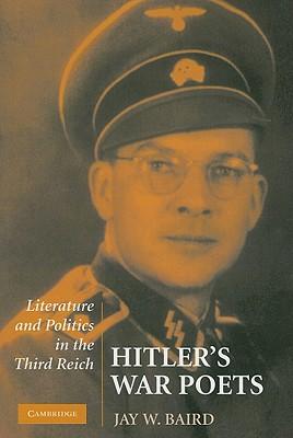 Hitler's War Poets: Literature and Politics in the Third Reich - Baird, Jay W