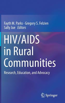 Hiv/AIDS in Rural Communities: Research, Education, and Advocacy - Parks, Fayth M (Editor), and Felzien, Gregory S (Editor), and Jue, Sally (Editor)