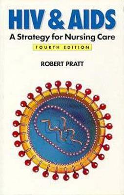 HIV and AIDS, 4ed: A Strategy for Nursing Care - Pratt, Robert J