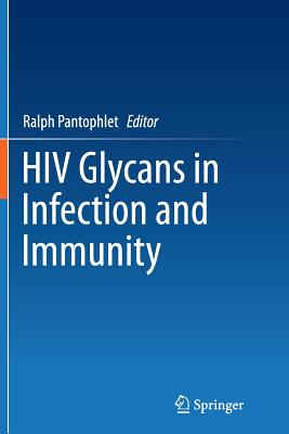 HIV Glycans in Infection and Immunity - Pantophlet, Ralph (Editor)