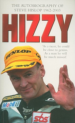 Hizzy: The Autobiography of Steve Hislop 1962-2003 - Hislop, Steve