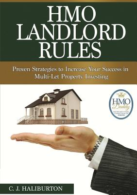 HMO Landlord Rules: Proven Strategies to Increase Your Success in Multi-Let Property Investing - Haliburton, C J