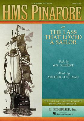 HMS Pinafore: Or the Lass That Loved a Sailor Vocal Score - Gilbert, William Schwenck, and Sullivan, Arthur (Composer), and Gilbert, William S (Composer)