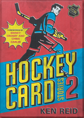 Hockey Card Stories 2: 59 More True Tales from Your Favourite Players - Reid, Ken, and Crosby, Sidney (Foreword by), and Chris, Carlin (Foreword by)