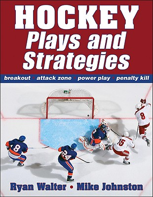 Hockey Plays and Strategies - Walter, Ryan, Mr., and Johnston, Mike, Mr.