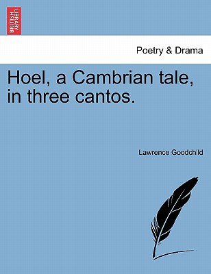 Hoel, a Cambrian Tale, in Three Cantos. - Goodchild, Lawrence