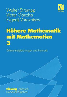 Hohere Mathematik Mit Mathematica: Band 3: Differentialgleichungen Und Numerik - Strampp, Walter, and Ganzha, Victor, and Vorozhtsov, Evgenij V