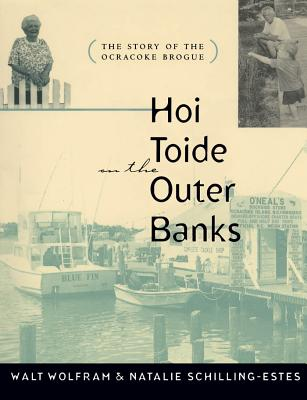 Hoi Toide on the Outer Banks: The Story of the Ocracoke Brogue - Wolfram, Walt, and Schilling-Estes, Natalie