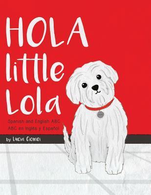 Hola Little Lola: Spanish and English ABC - Ciomei, Lucia