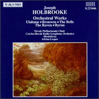 Holbrooke: Orchestral Works - Slovak Philharmonic Choir (choir, chorus); Czecho-Slovak Radio Symphony Orchestra; Adrian Leaper (conductor)