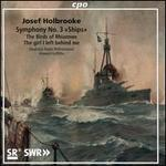 """Holbrooke: Symphony No. 3 """"Ships""""; The Birds of Rhiannon; The Girl I Left Behind Me"""