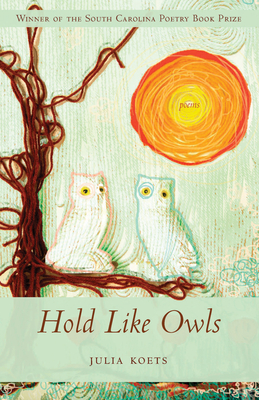 Hold Like Owls - Koets, Julia, and Finney, Nikky (Foreword by)