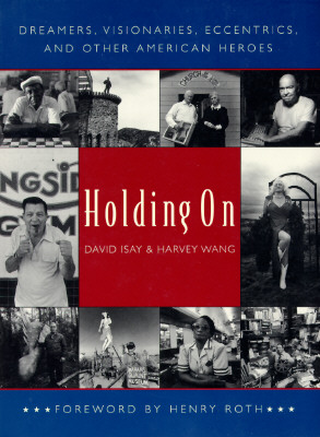 Holding on: Dreamers, Visionaries, Eccentrics, and Other American Heroes - Isay, David, Mr., and Wang, Harvey, and Roth, Henry (Foreword by)