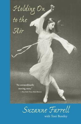 Holding on to the Air: An Autobiography - Farrell, Suzanne, and Bentley, Toni, Ms.