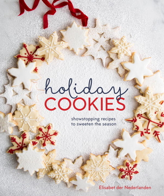 Holiday Cookies: Showstopping Recipes to Sweeten the Season [A Baking Book] - Der Nederlanden, Elisabet
