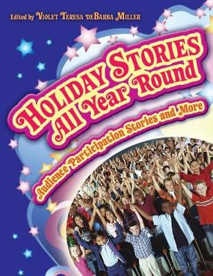Holiday Stories All Year Round: Audience Participation Stories and More - Miller, Violet Teresa deBarba
