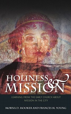 Holiness and Mission: Learning from the Early Church About Mission in the City - Hooker, Morna D., and Young, Frances Margaret