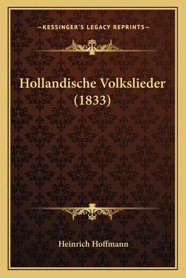 Hollandische Volkslieder (1833) - Hoffmann, Heinrich