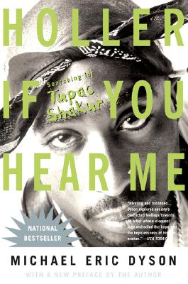 Holler If You Hear Me: Searching for Tupac Shakur - Dyson, Michael Eric