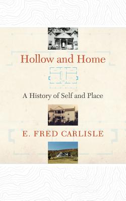 Hollow and Home: A History of Self and Place - Carlisle, E Fred