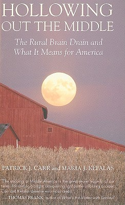 Hollowing Out the Middle: The Rural Brain Drain and What It Means for America - Carr, Patrick J