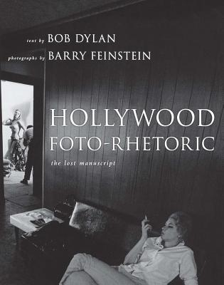 Hollywood Foto-Rhetoric: The Lost Manuscript - Dylan, Bob, and Feinstein, Barry (Photographer)