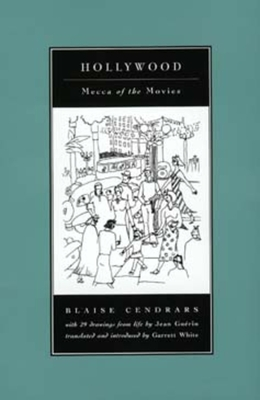 Hollywood: Mecca of the Movies - Cendrars, Blaise, and White, Garrett (Translated by)