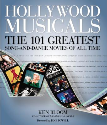Hollywood Musicals: The 101 Greatest Song-And-Dance Movies of All Time - Bloom, Ken, and Powell, Jane (Foreword by)