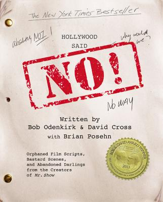 Hollywood Said No!: Orphaned Film Scripts, Bastard Scenes, and Abandoned Darlings from the Creators of Mr. Show - Cross, David