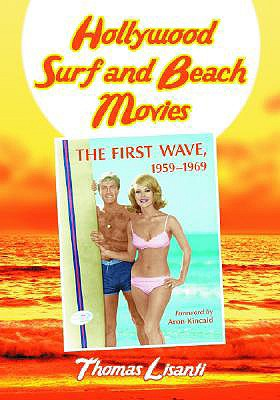 Hollywood Surf and Beach Movies: The First Wave, 19591969 - Lisanti, Thomas, and Lisanti, Tom