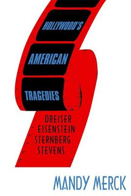 Hollywood's American Tragedies: Dreiser, Eisenstein, Sternberg, Stevens - Merck, Mandy