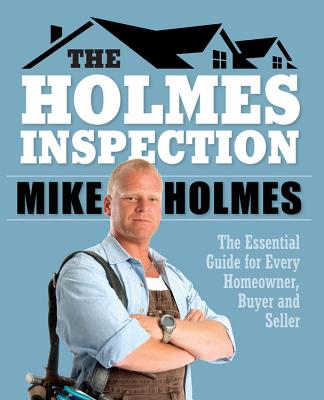 Holmes Inspection: The Essential Guide for Every Homeowner, Buyer and Seller - Holmes, Mike